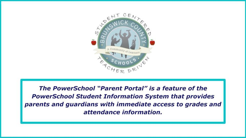 "The PowerSchool ""Parent Portal"" is a feature of the PowerSchool Student Information System."